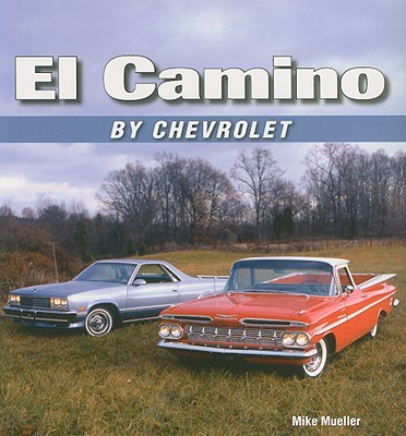 El Camino by Chevrolet By Muller, Mike